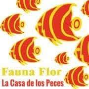 Fauna Flor (la casa de los peces)
